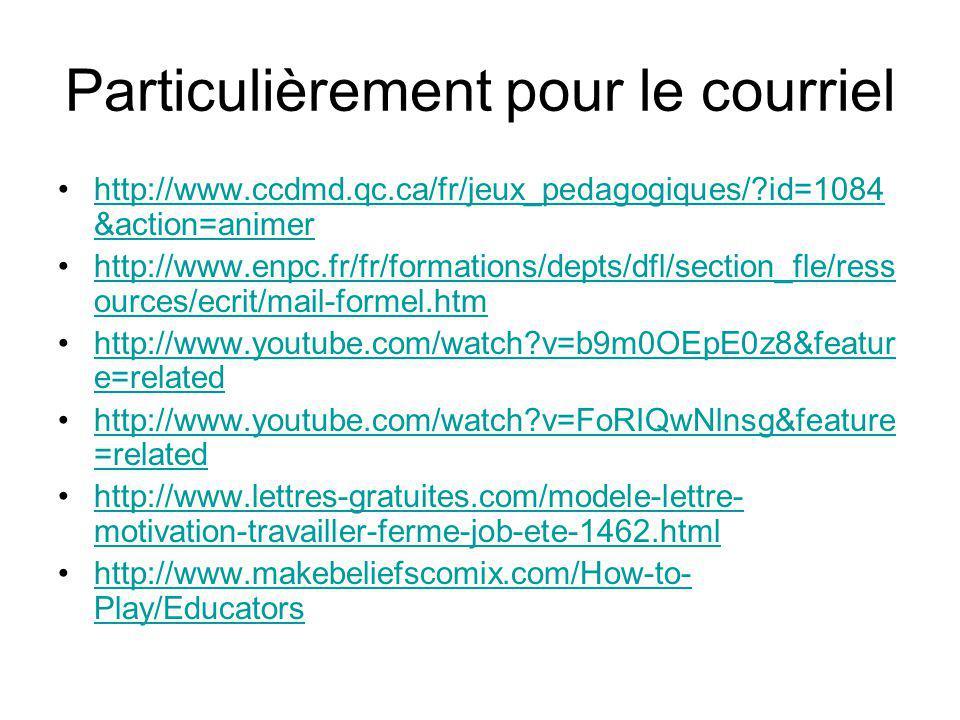 Particulièrement pour le courriel http://www.ccdmd.qc.ca/fr/jeux_pedagogiques/?id=1084 &action=animerhttp://www.ccdmd.qc.ca/fr/jeux_pedagogiques/?id=1