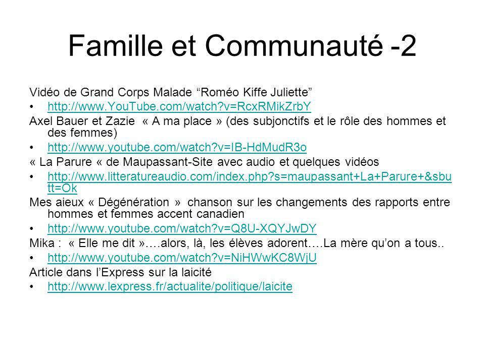 Famille et Communauté -2 Vidéo de Grand Corps Malade Roméo Kiffe Juliette http://www.YouTube.com/watch?v=RcxRMikZrbY Axel Bauer et Zazie « A ma place