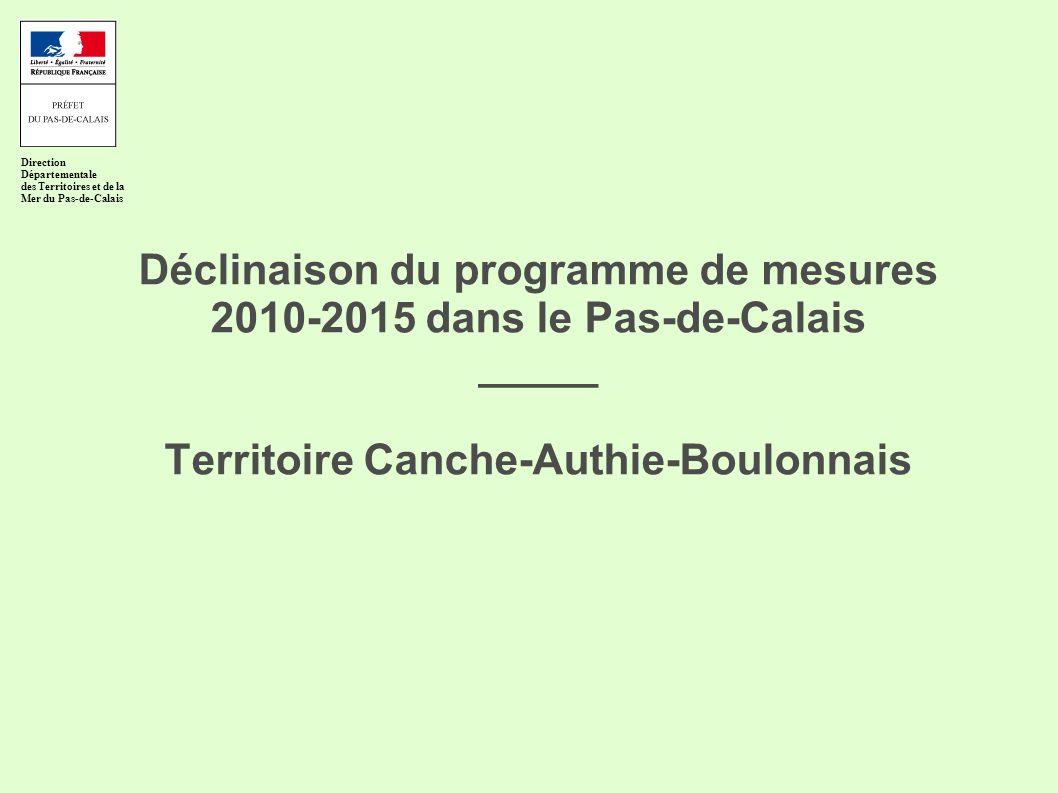 Déclinaison du programme de mesures 2010-2015 dans le Pas-de-Calais _____ Territoire Canche-Authie-Boulonnais Direction Départementale des Territoires et de la Mer du Pas-de-Calais
