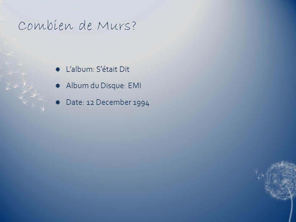 Combien de Murs?Combien de Murs? Lalbum: Sétait Dit Album du Disque: EMI Date: 12 December 1994