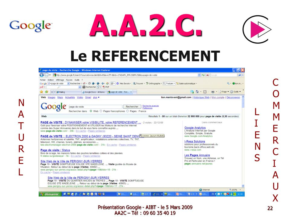A.A.2.C. Le REFERENCEMENT Présentation Google - AIBT - le 5 Mars 2009 AA2C – Té! : 09 60 35 40 19 NATURELNATUREL LIENSLIENS COMMERCIAUXCOMMERCIAUX 22