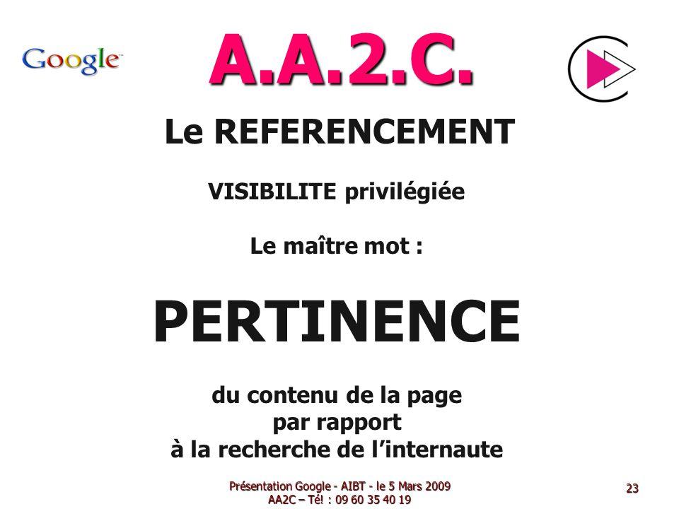 A.A.2.C. Le REFERENCEMENT VISIBILITE privilégiée Le maître mot : PERTINENCE du contenu de la page par rapport à la recherche de linternaute Présentati