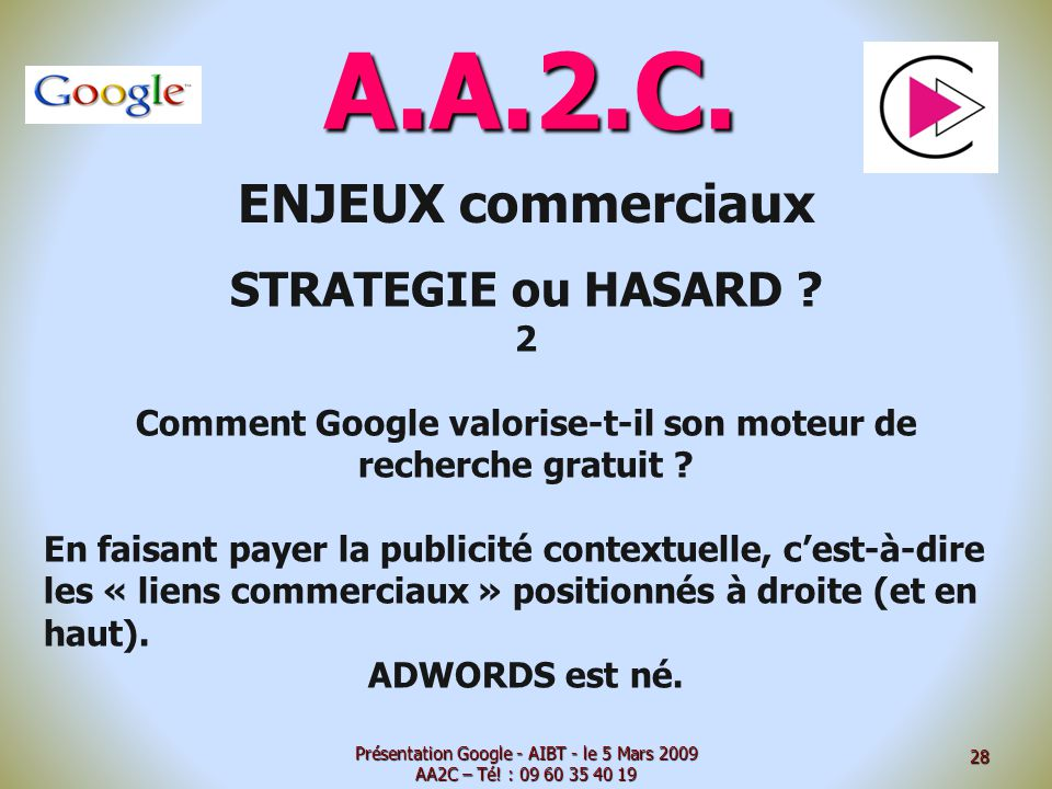 A.A.2.C. ENJEUX commerciaux STRATEGIE ou HASARD ? 2 Comment Google valorise-t-il son moteur de recherche gratuit ? En faisant payer la publicité conte