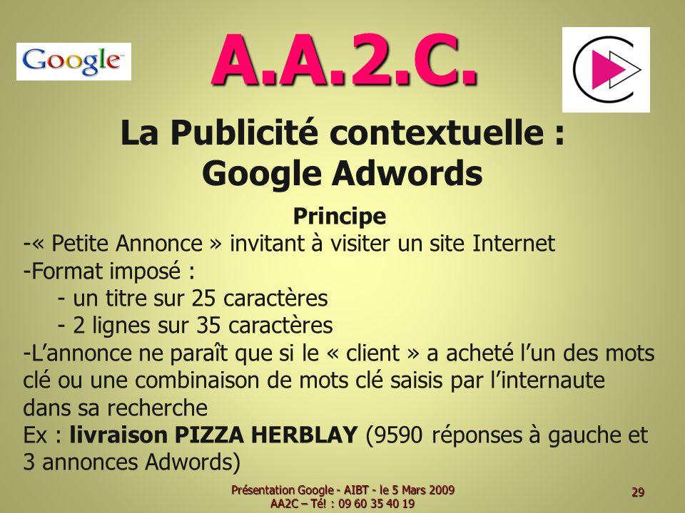 A.A.2.C. La Publicité contextuelle : Google Adwords Principe -« Petite Annonce » invitant à visiter un site Internet -Format imposé : - un titre sur 2