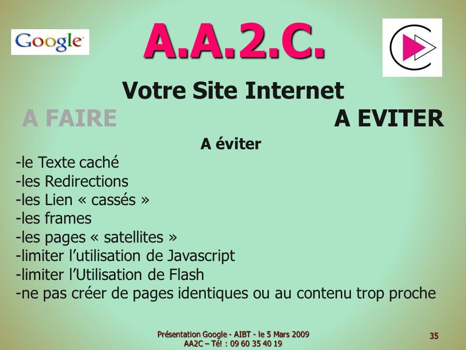 A.A.2.C. Votre Site Internet A FAIRE A EVITER A éviter -le Texte caché -les Redirections -les Lien « cassés » -les frames -les pages « satellites » -l