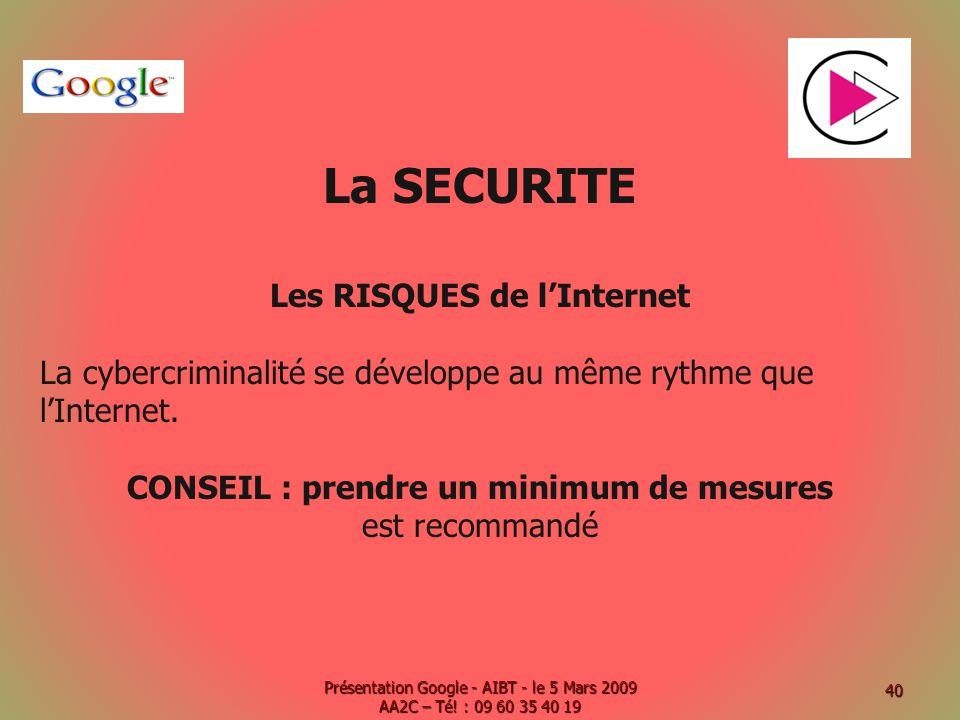 La SECURITE Les RISQUES de lInternet La cybercriminalité se développe au même rythme que lInternet. CONSEIL : prendre un minimum de mesures est recomm