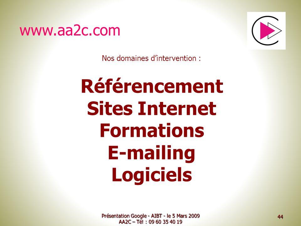 Présentation Google - AIBT - le 5 Mars 2009 AA2C – Té! : 09 60 35 40 19 Référencement Sites Internet Formations E-mailing Logiciels www.aa2c.com Nos d