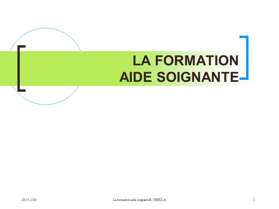 LA FORMATION AIDE SOIGNANTE 28/05/20141La formation aide-soignante R. NEBULA