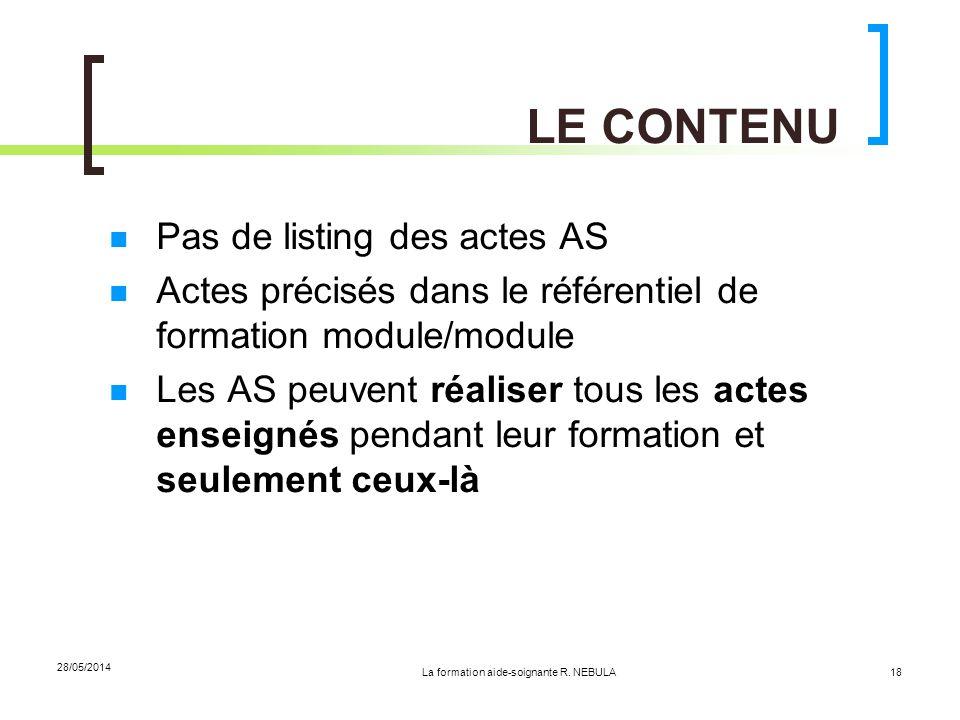 La formation aide-soignante R. NEBULA 28/05/2014 18 LE CONTENU Pas de listing des actes AS Actes précisés dans le référentiel de formation module/modu
