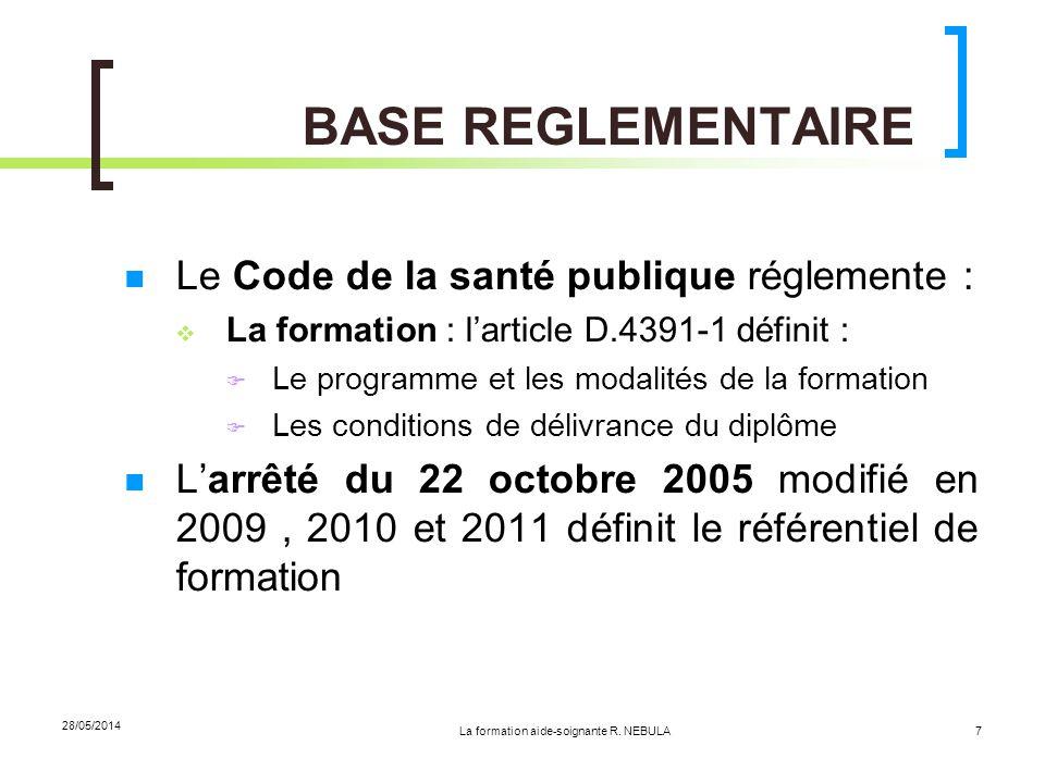 La formation aide-soignante R. NEBULA 28/05/2014 7 BASE REGLEMENTAIRE Le Code de la santé publique réglemente : La formation : larticle D.4391-1 défin