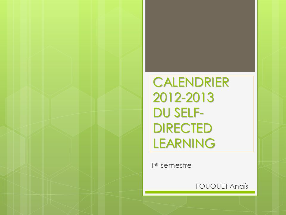 CALENDRIER 2012-2013 DU SELF- DIRECTED LEARNING 1 er semestre FOUQUET Anaïs