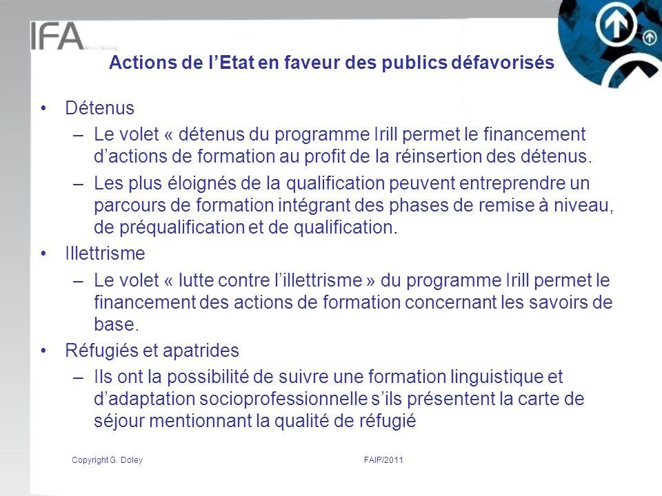 Actions de lEtat en faveur des publics défavorisés Détenus –Le volet « détenus du programme Irill permet le financement dactions de formation au profit de la réinsertion des détenus.