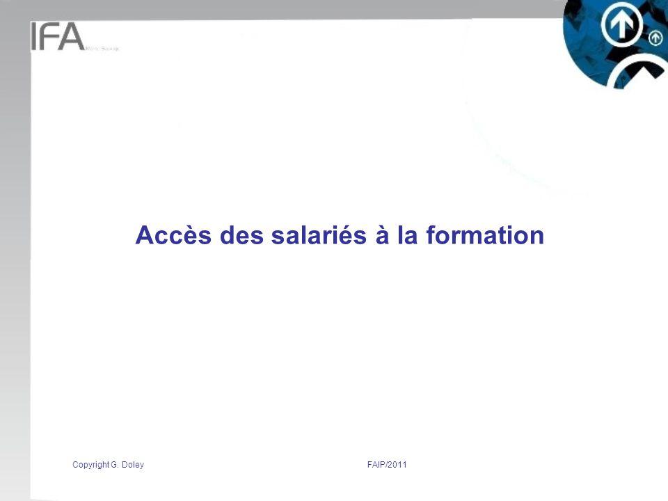 Copyright G. DoleyFAIP/2011 Accès des salariés à la formation