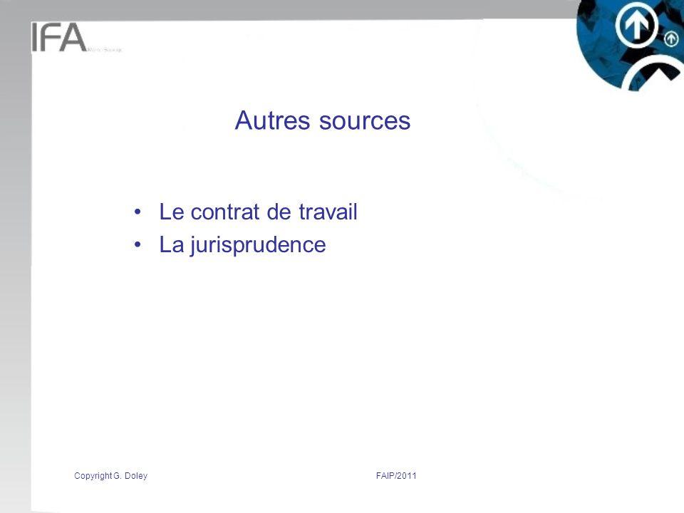 Copyright G. DoleyFAIP/2011 Autres sources Le contrat de travail La jurisprudence