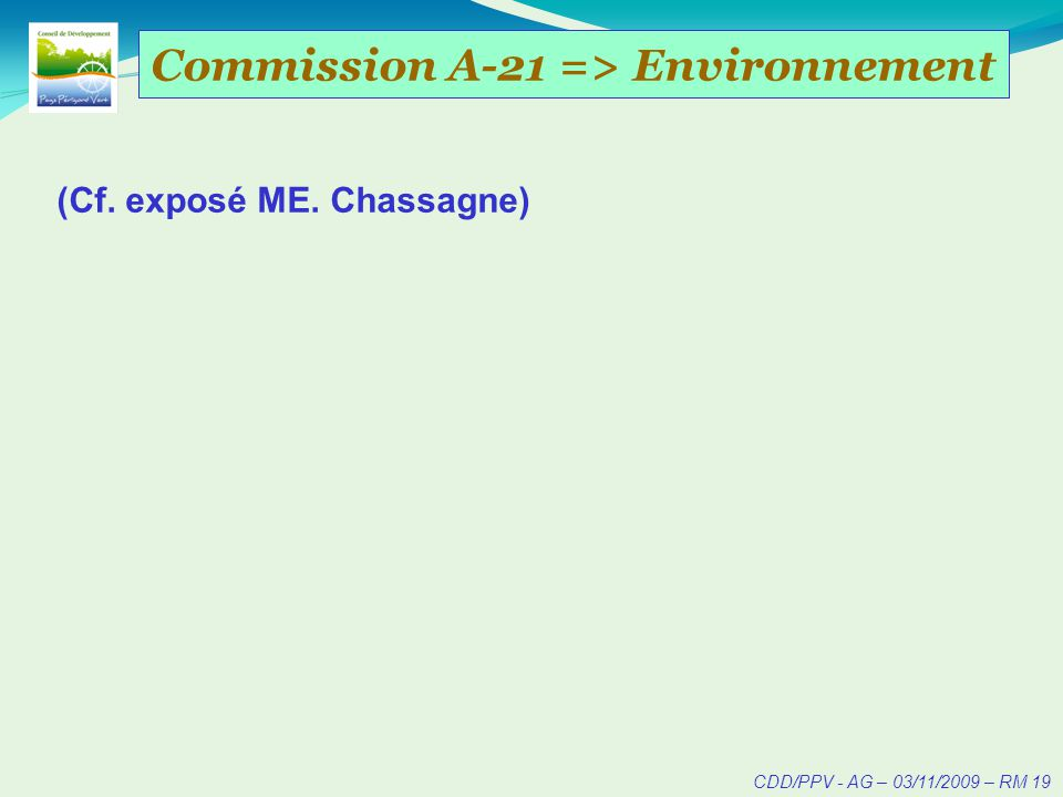 CDD/PPV - AG – 03/11/2009 – RM 19 Commission A-21 => Environnement (Cf. exposé ME. Chassagne)