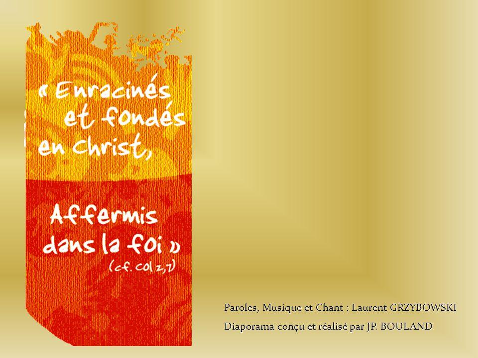 Paroles, Musique et Chant : Laurent GRZYBOWSKI Diaporama conçu et réalisé par JP. BOULAND