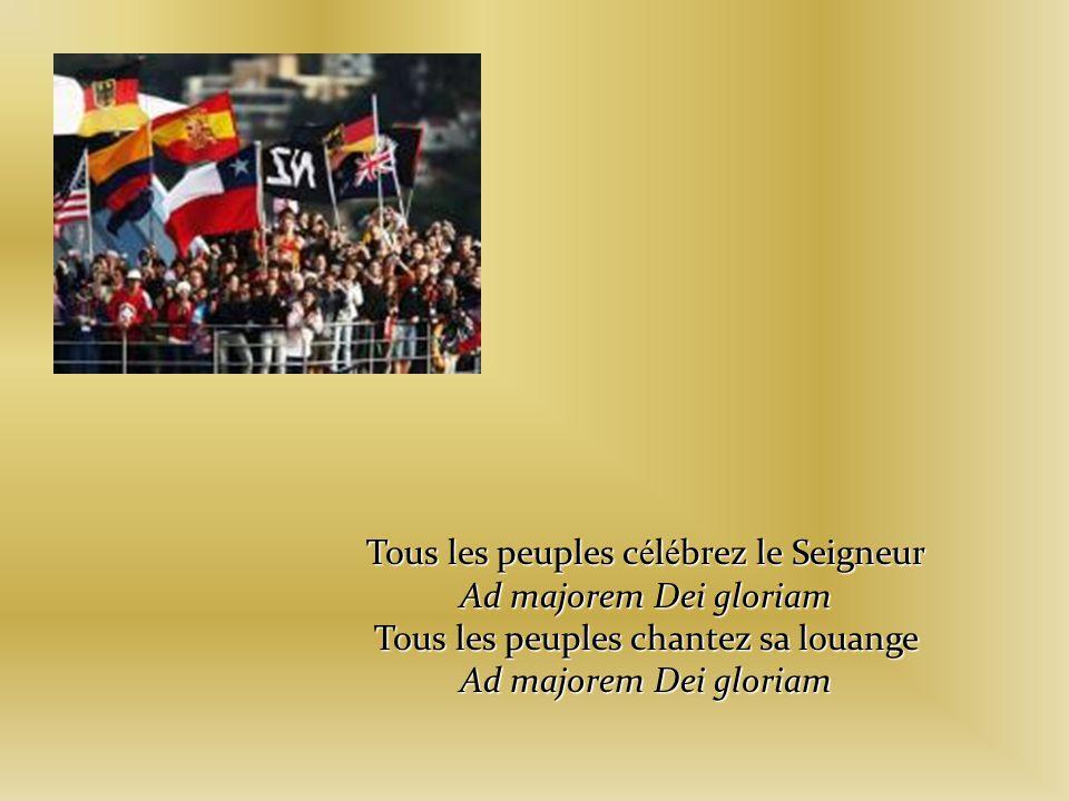 Tous les peuples c é l é brez le Seigneur Ad majorem Dei gloriam Tous les peuples chantez sa louange Ad majorem Dei gloriam