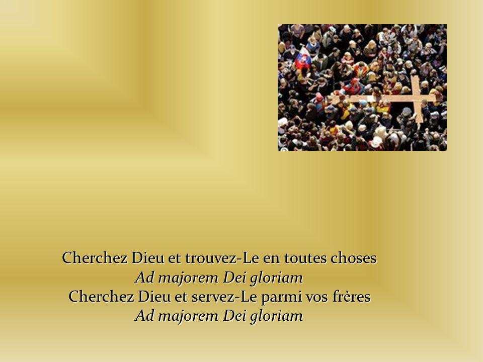 Cherchez Dieu et trouvez-Le en toutes choses Ad majorem Dei gloriam Cherchez Dieu et servez-Le parmi vos fr è res Ad majorem Dei gloriam