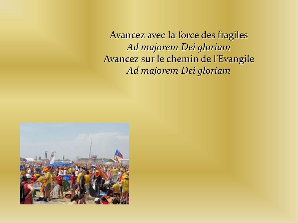 Avancez avec la force des fragiles Ad majorem Dei gloriam Avancez sur le chemin de l Evangile Ad majorem Dei gloriam
