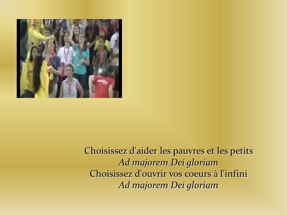 Choisissez d aider les pauvres et les petits Ad majorem Dei gloriam Choisissez d ouvrir vos coeurs à l infini Ad majorem Dei gloriam
