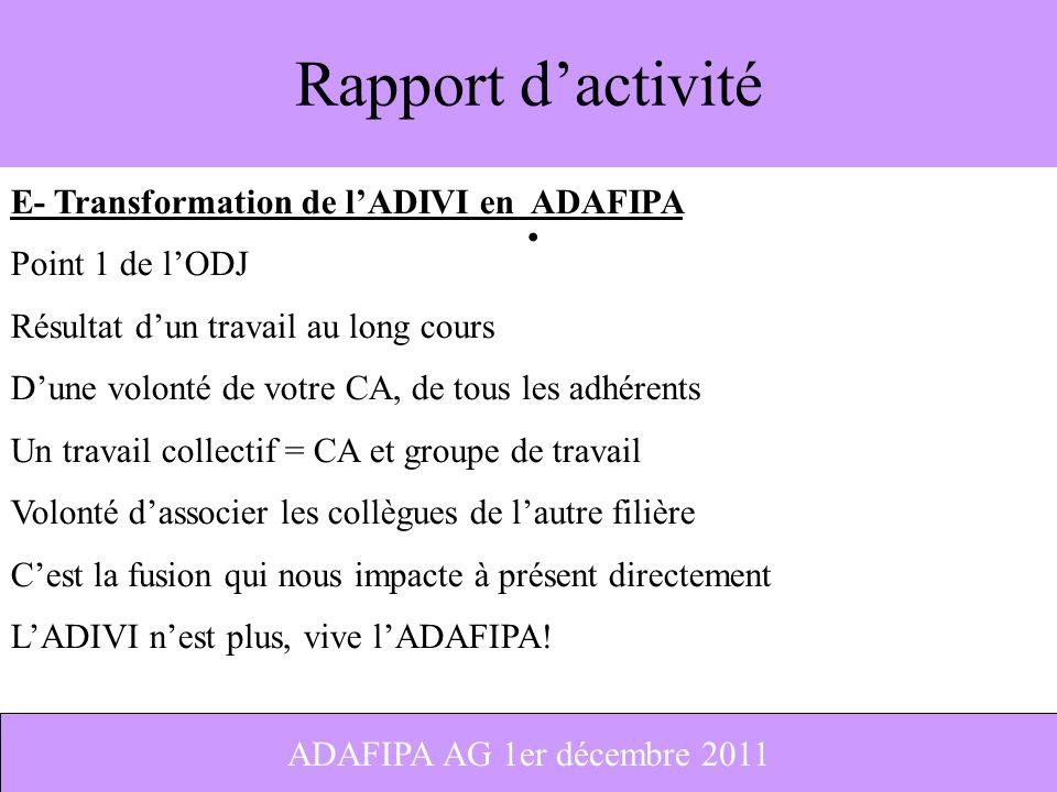 13 Rapport dactivité E- Transformation de lADIVI en ADAFIPA Point 1 de lODJ Résultat dun travail au long cours Dune volonté de votre CA, de tous les a