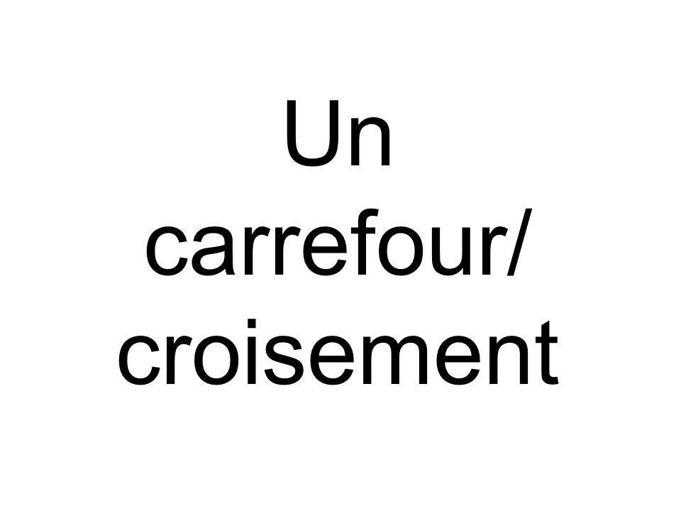 Un carrefour/ croisement