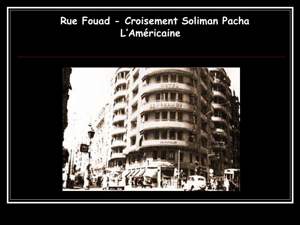 Rue Fouad - Croisement Soliman Pacha LAméricaine