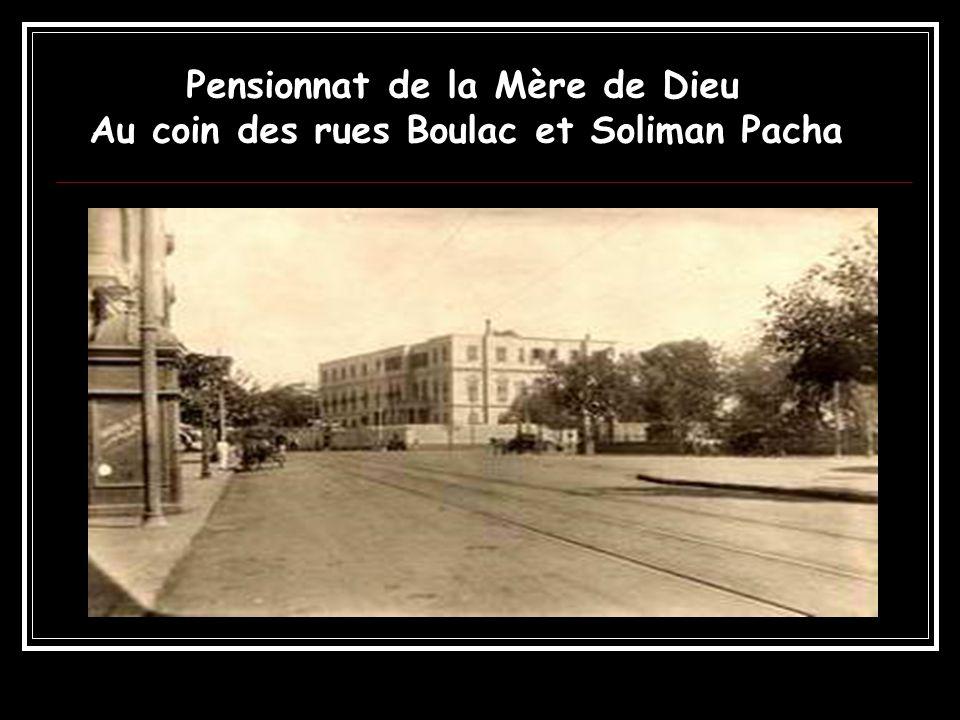 Pensionnat de la Mère de Dieu Au coin des rues Boulac et Soliman Pacha