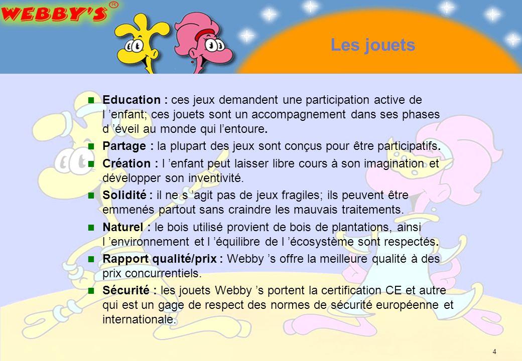 4 Les jouets Education : ces jeux demandent une participation active de l enfant; ces jouets sont un accompagnement dans ses phases d éveil au monde q