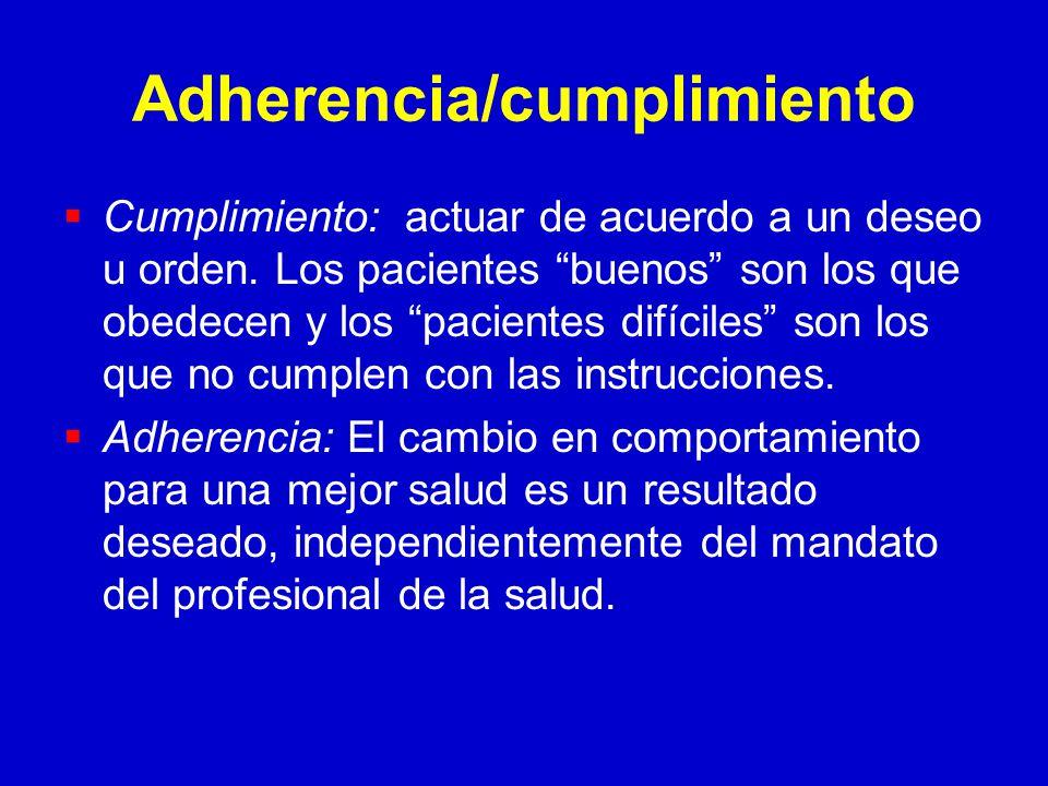 Adherencia/cumplimiento Cumplimiento: actuar de acuerdo a un deseo u orden.
