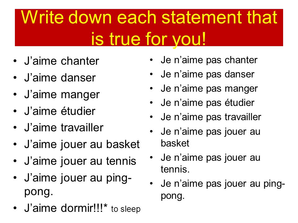 Write down each statement that is true for you! Jaime chanter Jaime danser Jaime manger Jaime étudier Jaime travailler Jaime jouer au basket Jaime jou