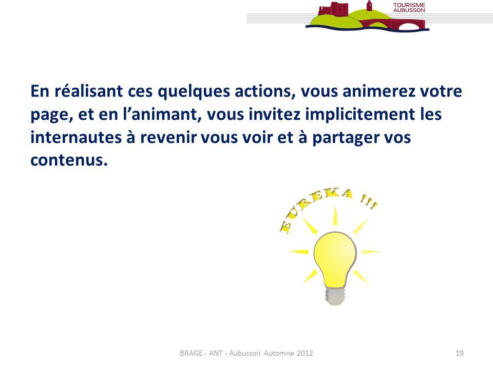 BRAGE - ANT - Aubusson Automne 201219 En réalisant ces quelques actions, vous animerez votre page, et en lanimant, vous invitez implicitement les inte