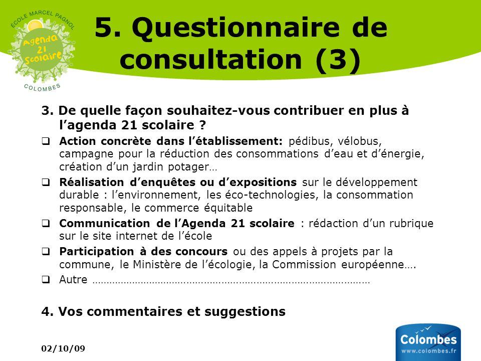 02/10/09 5. Questionnaire de consultation (3) 3. De quelle façon souhaitez-vous contribuer en plus à lagenda 21 scolaire ? Action concrète dans létabl