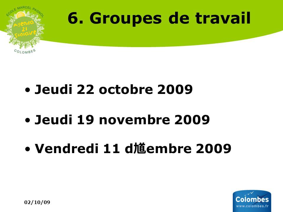 6. Groupes de travail Jeudi 22 octobre 2009 Jeudi 19 novembre 2009 Vendredi 11 d embre 2009 02/10/09
