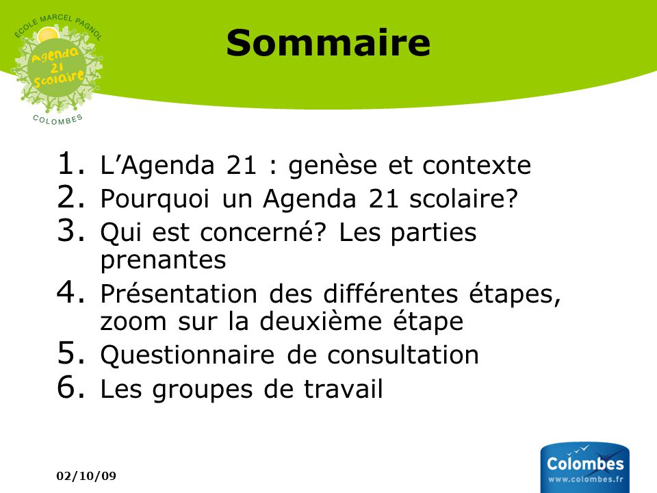 Sommaire 1. LAgenda 21 : genèse et contexte 2. Pourquoi un Agenda 21 scolaire? 3. Qui est concerné? Les parties prenantes 4. Présentation des différen