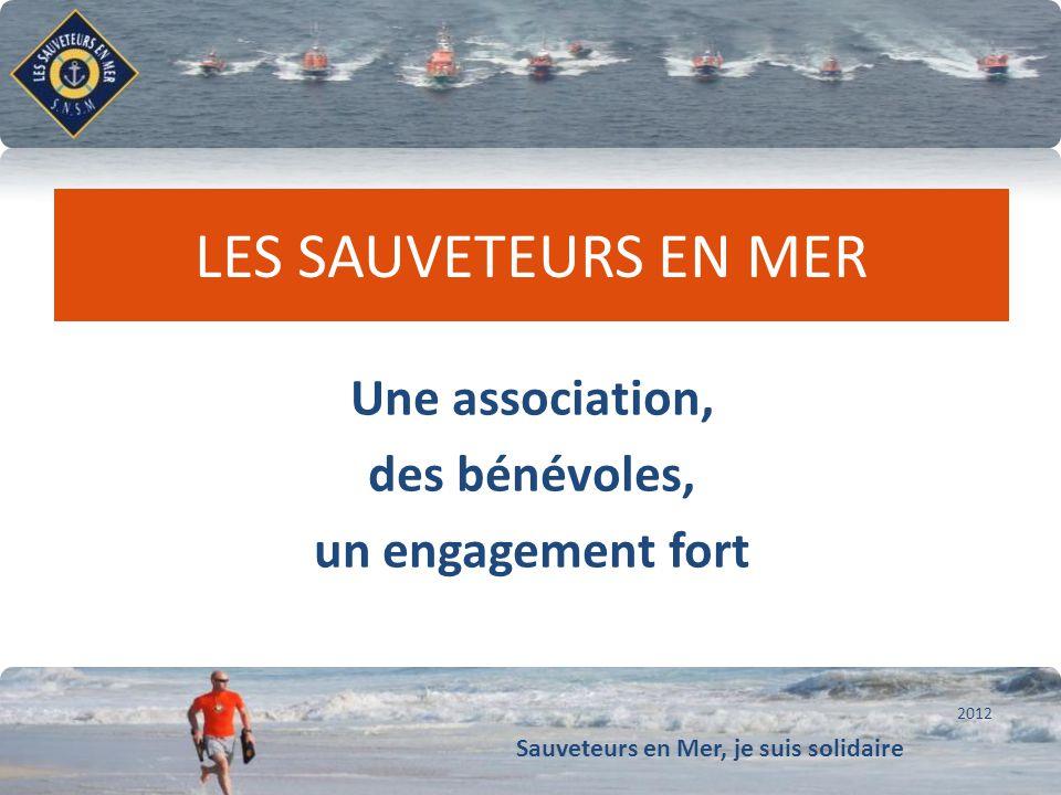 Sauveteurs en Mer, je suis solidaire Conforter notre dynamique de développement LES SAUVETEURS EN MER Une association, des bénévoles, un engagement fo