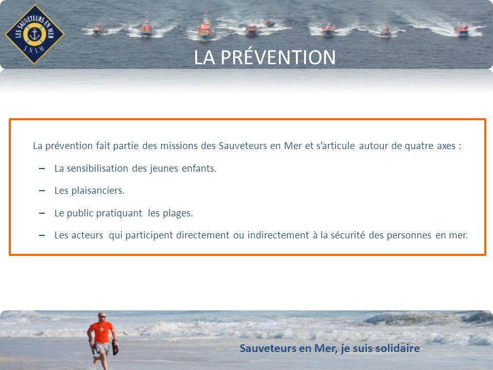 Sauveteurs en Mer, je suis solidaire LA PRÉVENTION La prévention fait partie des missions des Sauveteurs en Mer et sarticule autour de quatre axes : –