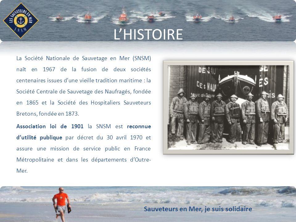 Sauveteurs en Mer, je suis solidaire LHISTOIRE La Société Nationale de Sauvetage en Mer (SNSM) naît en 1967 de la fusion de deux sociétés centenaires