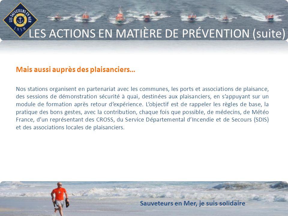Sauveteurs en Mer, je suis solidaire LES ACTIONS EN MATIЀRE DE PRÉVENTION (suite) Mais aussi auprès des plaisanciers… Nos stations organisent en parte