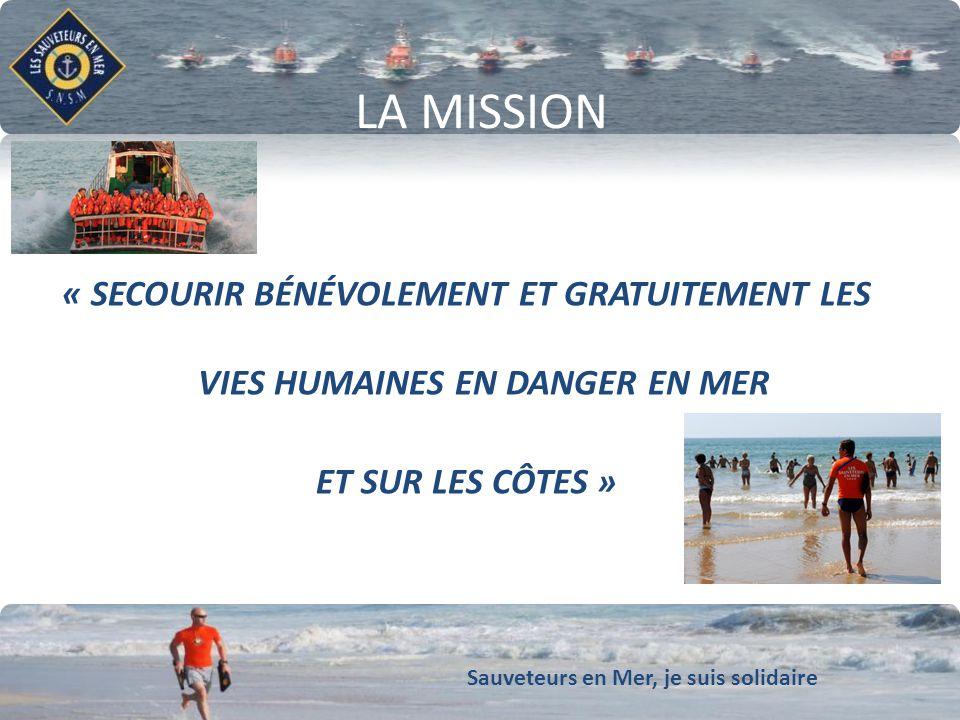 Sauveteurs en Mer, je suis solidaire Conforter notre dynamique de développement LA MISSION « SECOURIR BÉNÉVOLEMENT ET GRATUITEMENT LES VIES HUMAINES E