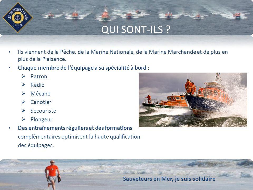 Sauveteurs en Mer, je suis solidaire Conforter notre dynamique de développement QUI SONT-ILS ? Ils viennent de la Pêche, de la Marine Nationale, de la