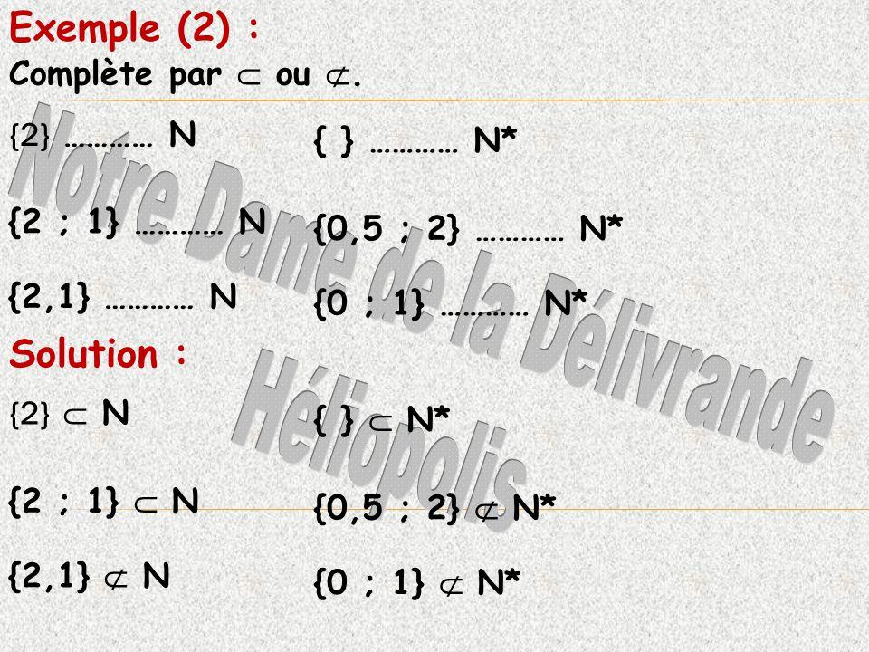 Complète par ou. {2} ………… N { } ………… N* {2 ; 1} ………… N {0,5 ; 2} ………… N* {2,1} ………… N {0 ; 1} ………… N* {2} N { } N* {2 ; 1} N {0,5 ; 2} N* {2,1} N {0 ;