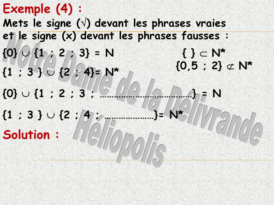 Mets le signe ( ) devant les phrases vraies et le signe (x) devant les phrases fausses : Exemple (4) : Solution : {0} {1 ; 2 ; 3} = N{ } N* {1 ; 3 } {2 ; 4}= N* {0,5 ; 2} N* {0} {1 ; 2 ; 3 ; …………………………………} = N {1 ; 3 } {2 ; 4 ; …………………}= N*