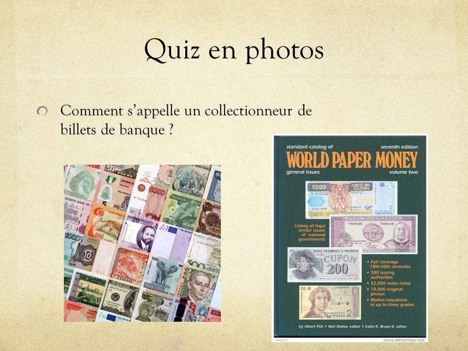 Quiz en photos Comment sappelle un collectionneur de billets de banque ?