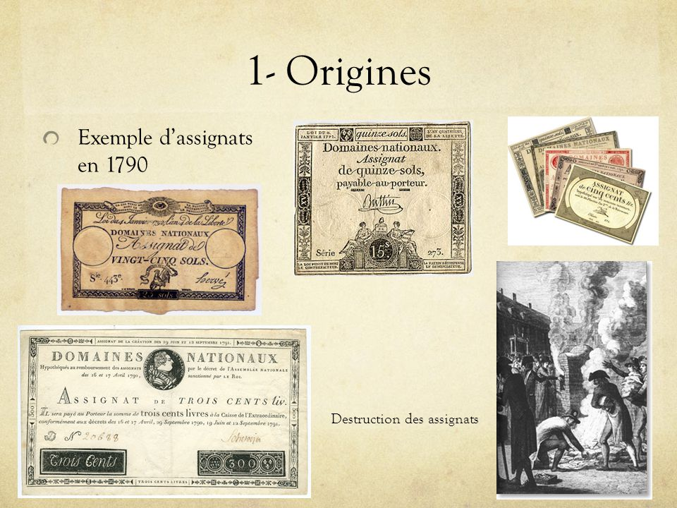 1- Origines Exemple dassignats en 1790 Destruction des assignats