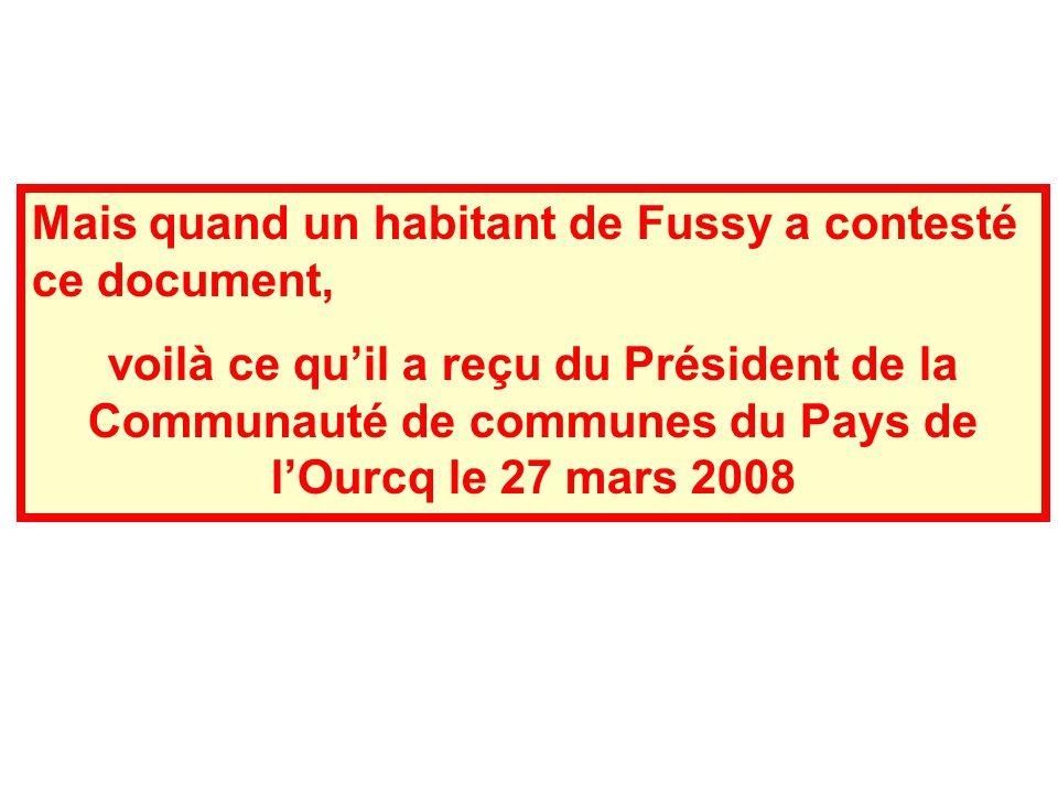 Mais quand un habitant de Fussy a contesté ce document, voilà ce quil a reçu du Président de la Communauté de communes du Pays de lOurcq le 27 mars 2008