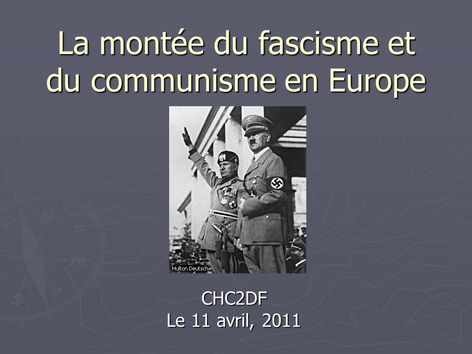 La montée du fascisme et du communisme en Europe CHC2DF Le 11 avril, 2011