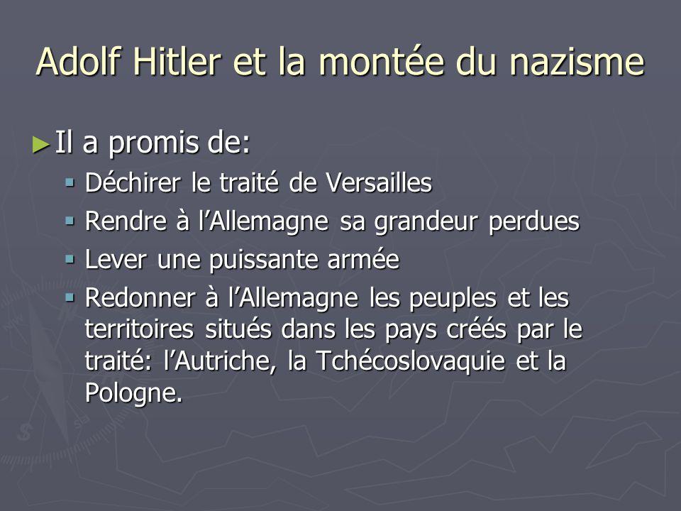 Adolf Hitler et la montée du nazisme Il a promis de: Il a promis de: Déchirer le traité de Versailles Déchirer le traité de Versailles Rendre à lAllem