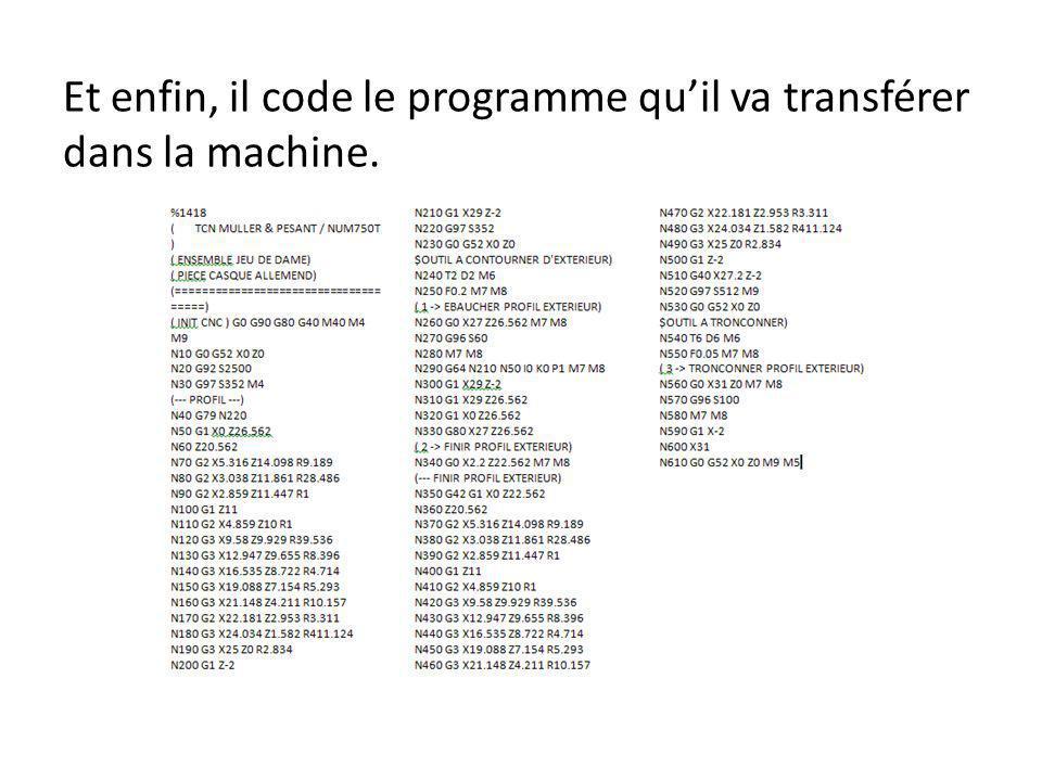 Et enfin, il code le programme quil va transférer dans la machine.