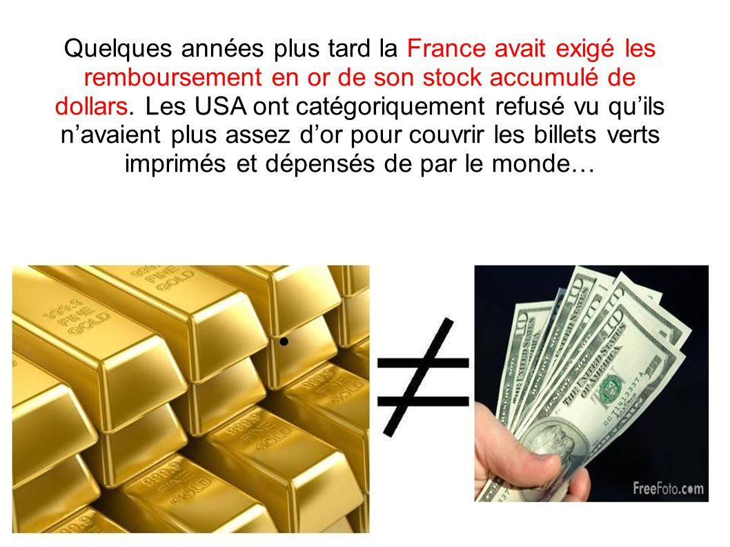 Quelques années plus tard la France avait exigé les remboursement en or de son stock accumulé de dollars. Les USA ont catégoriquement refusé vu quils